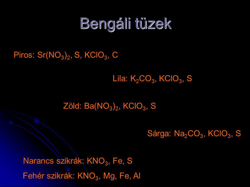 Bengáli tüzek Piros: Sr(NO3)2, S, KClO3, C Lila: K2CO3, KClO3, S