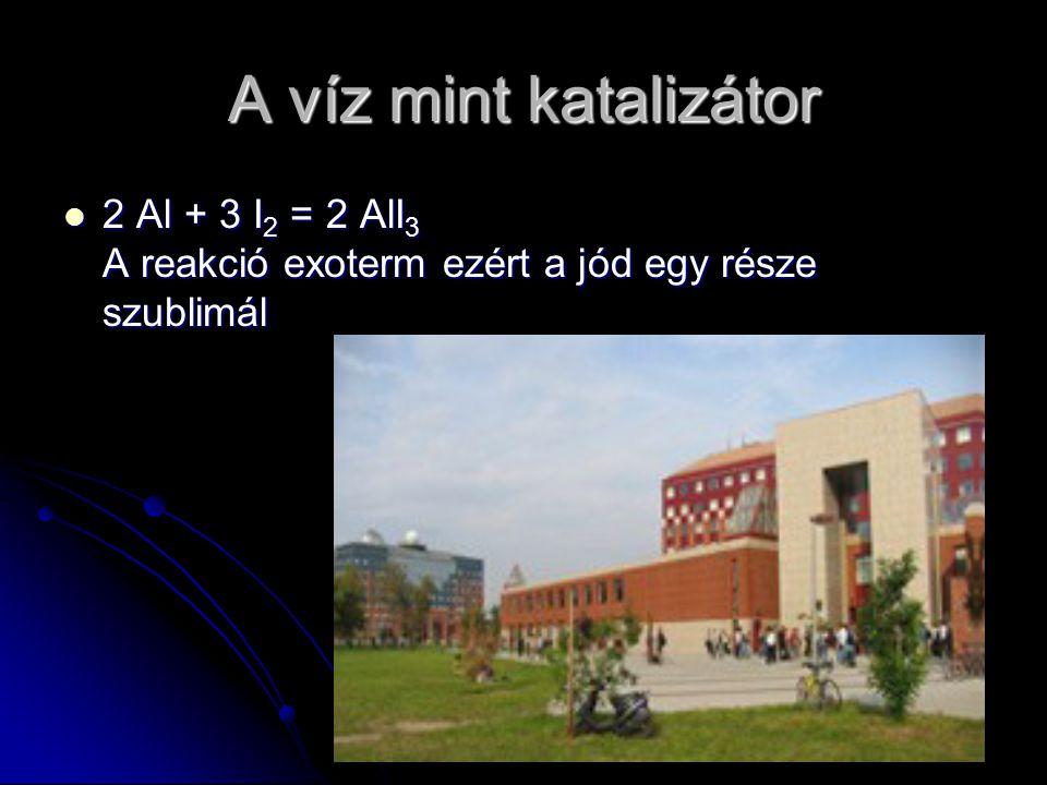 A víz mint katalizátor 2 Al + 3 I2 = 2 AlI3 A reakció exoterm ezért a jód egy része szublimál