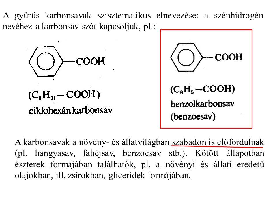 A gyűrűs karbonsavak szisztematikus elnevezése: a szénhidrogén nevéhez a karbonsav szót kapcsoljuk, pl.: