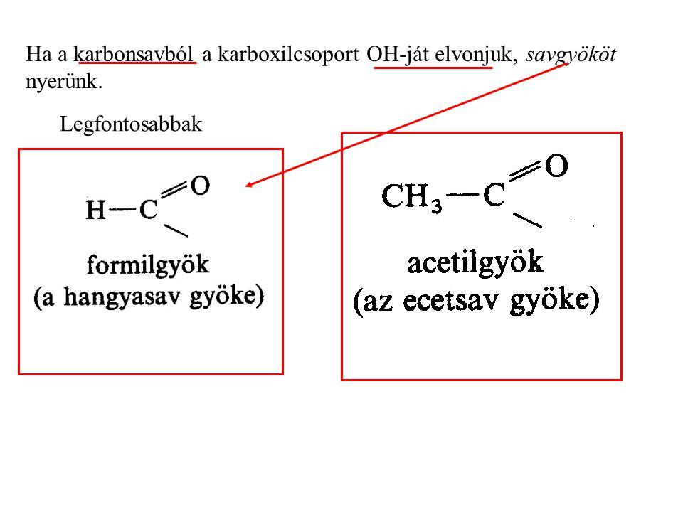 Ha a karbonsavból a karboxilcsoport OH-ját elvonjuk, savgyököt nyerünk.
