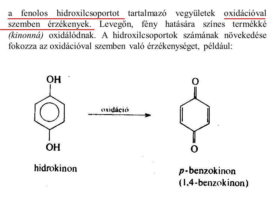a fenolos hidroxilcsoportot tartalmazó vegyületek oxidációval szemben érzékenyek.