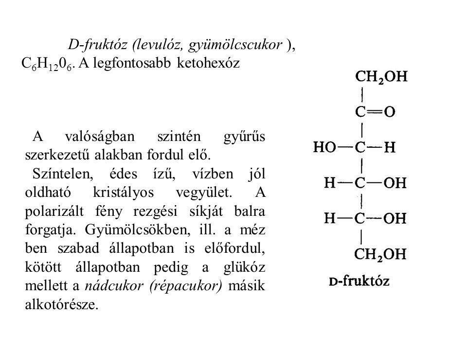D-fruktóz (levulóz, gyümölcscukor ), C6H1206. A legfontosabb ketohexóz