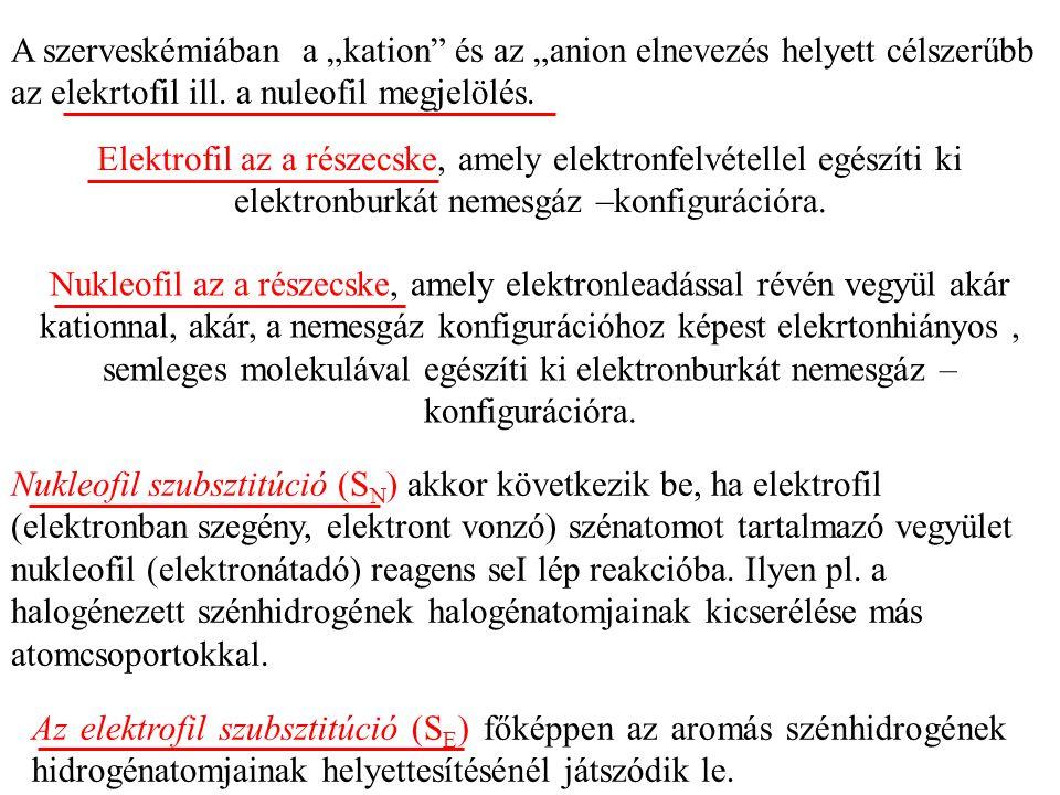 """A szerveskémiában a """"kation és az """"anion elnevezés helyett célszerűbb az elekrtofil ill. a nuleofil megjelölés."""