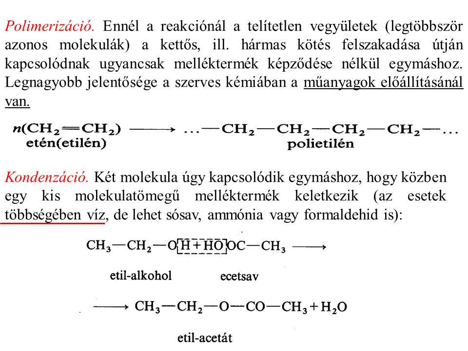 Polimerizáció. Ennél a reakciónál a telítetlen vegyületek (legtöbbször azonos molekulák) a kettős, ill. hármas kötés felszakadása útján kapcsolódnak ugyancsak melléktermék képződése nélkül egymáshoz. Legnagyobb jelentősége a szerves kémiában a műanyagok előállításánál van.