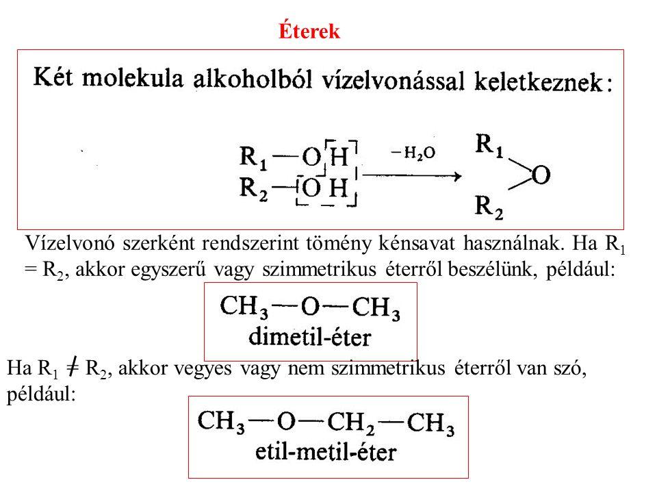 Éterek Vízelvonó szerként rendszerint tömény kénsavat használnak. Ha R1 = R2, akkor egyszerű vagy szimmetrikus éterről beszélünk, például:
