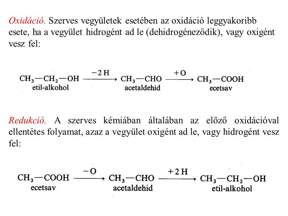 Oxidáció. Szerves vegyületek esetében az oxidáció leggyakoribb esete, ha a vegyület hidrogént ad le (dehidrogéneződik), vagy oxigént vesz fel: