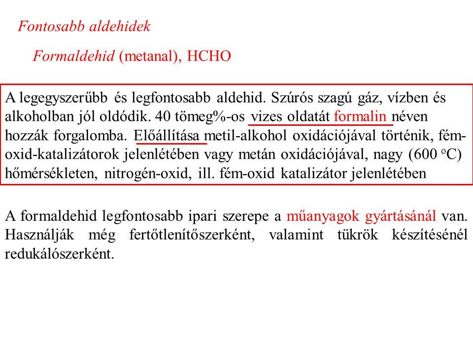 Fontosabb aldehidek Formaldehid (metanal), HCHO.