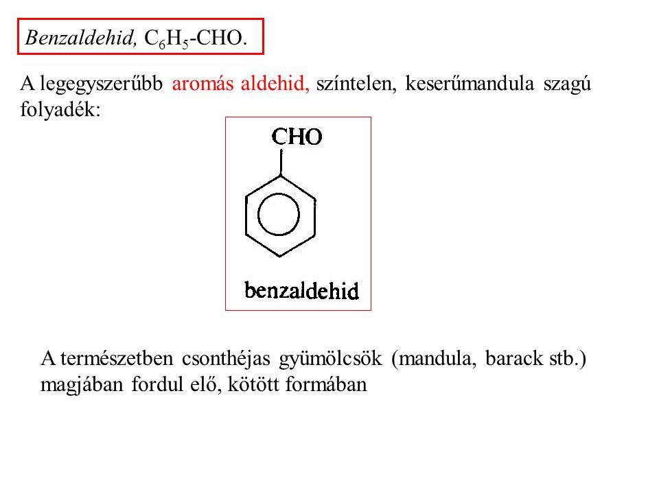 Benzaldehid, C6H5-CHO. A legegyszerűbb aromás aldehid, színtelen, keserűmandula szagú folyadék: