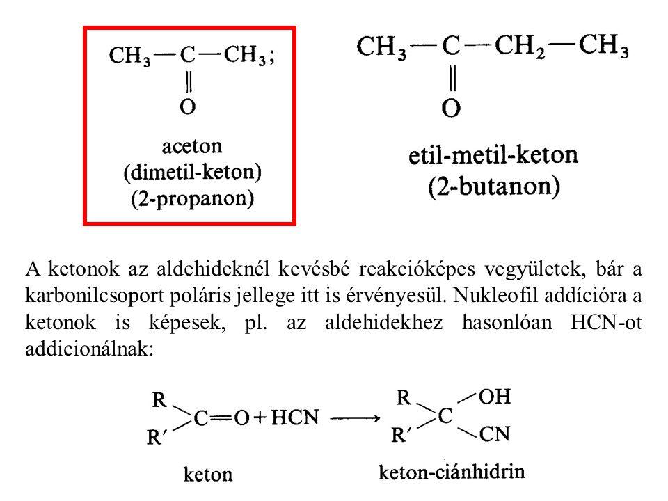 A ketonok az aldehideknél kevésbé reakcióképes vegyületek, bár a karbonilcsoport poláris jellege itt is érvényesül. Nukleofil addícióra a ketonok is képesek, pl. az aldehidekhez hasonlóan HCN-ot addicionálnak: