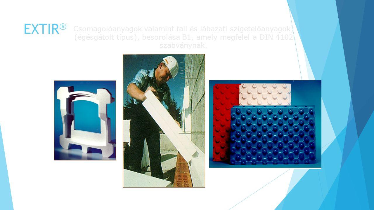 EXTIR Csomagolóanyagok valamint fali és lábazati szigetelőanyagok; (égésgátolt típus), besorolása B1, amely megfelel a DIN 4102 szabványnak.