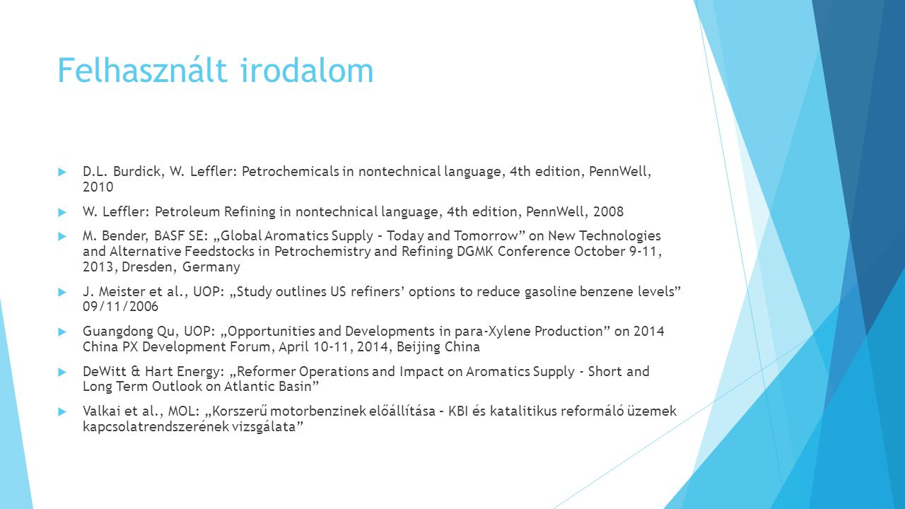 Felhasznált irodalom D.L. Burdick, W. Leffler: Petrochemicals in nontechnical language, 4th edition, PennWell, 2010.