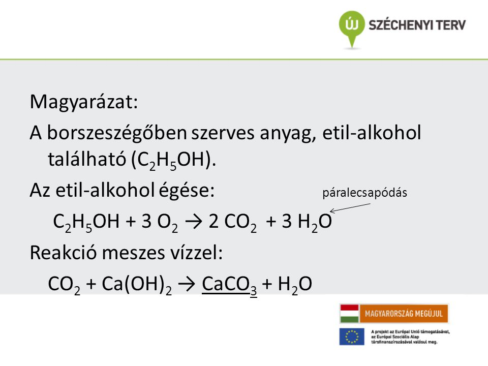Magyarázat: A borszeszégőben szerves anyag, etil-alkohol található (C2H5OH).