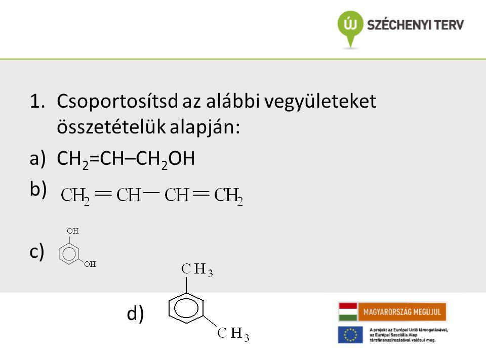 Csoportosítsd az alábbi vegyületeket összetételük alapján: