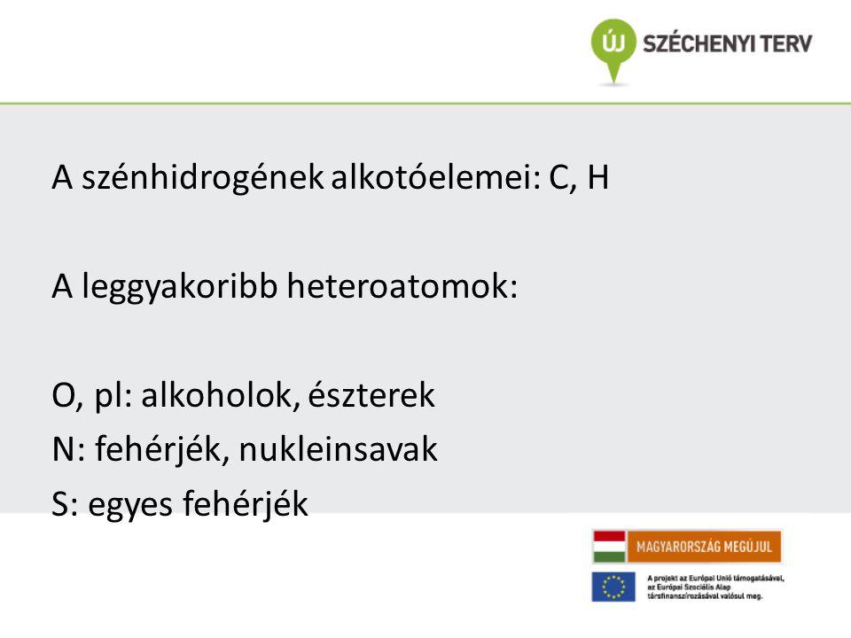 A szénhidrogének alkotóelemei: C, H A leggyakoribb heteroatomok: O, pl: alkoholok, észterek N: fehérjék, nukleinsavak S: egyes fehérjék