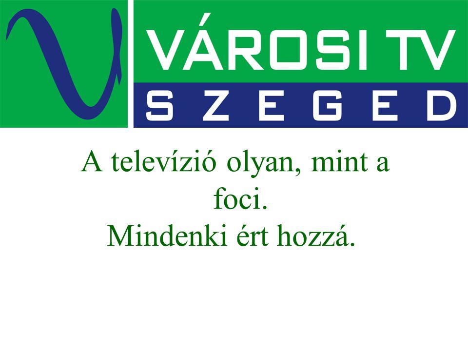 A televízió olyan, mint a foci.