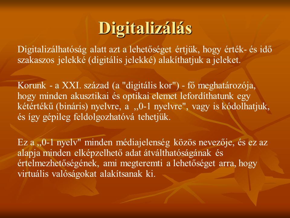 Digitalizálás Digitalizálhatóság alatt azt a lehetőséget értjük, hogy érték- és idő szakaszos jelekké (digitális jelekké) alakíthatjuk a jeleket.