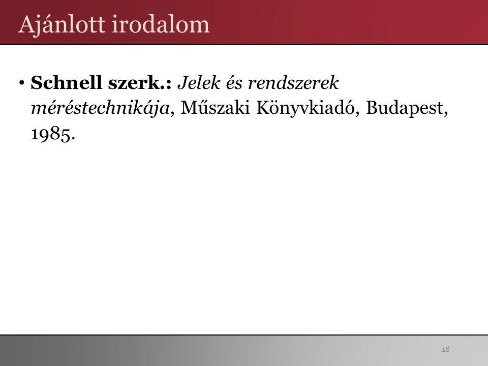 Ajánlott irodalom Schnell szerk.: Jelek és rendszerek méréstechnikája, Műszaki Könyvkiadó, Budapest, 1985.