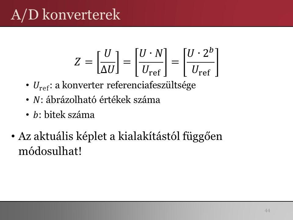A/D konverterek 𝑍= 𝑈 ∆𝑈 = 𝑈∙𝑁 𝑈 ref = 𝑈∙ 2 𝑏 𝑈 ref