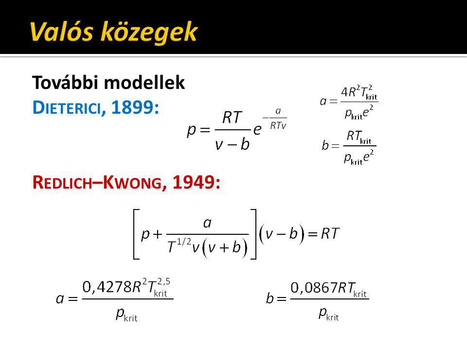 Valós közegek További modellek Dieterici, 1899: Redlich–Kwong, 1949: