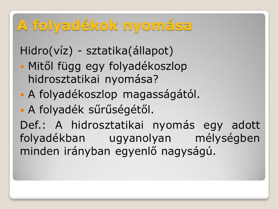 A folyadékok nyomása Hidro(víz) - sztatika(állapot)
