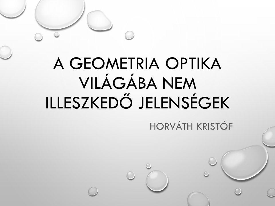 A geometria optika világába nem illeszkedő jelenségek