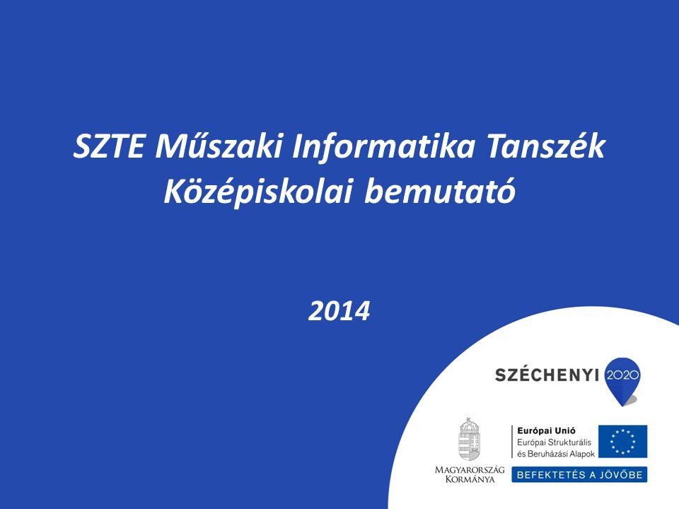 SZTE Műszaki Informatika Tanszék Középiskolai bemutató