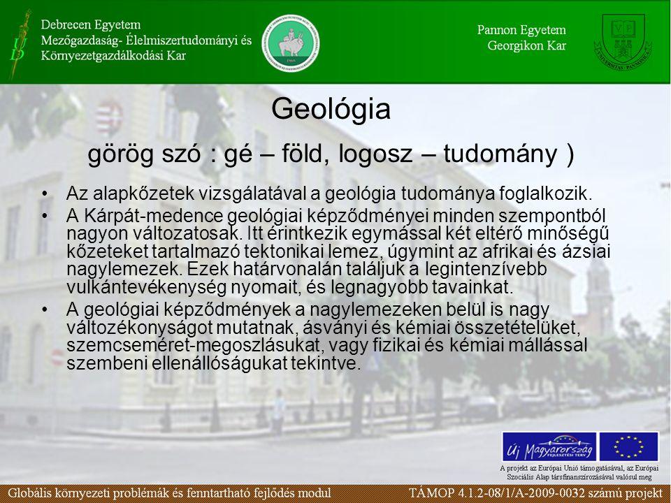 Geológia görög szó : gé – föld, logosz – tudomány )