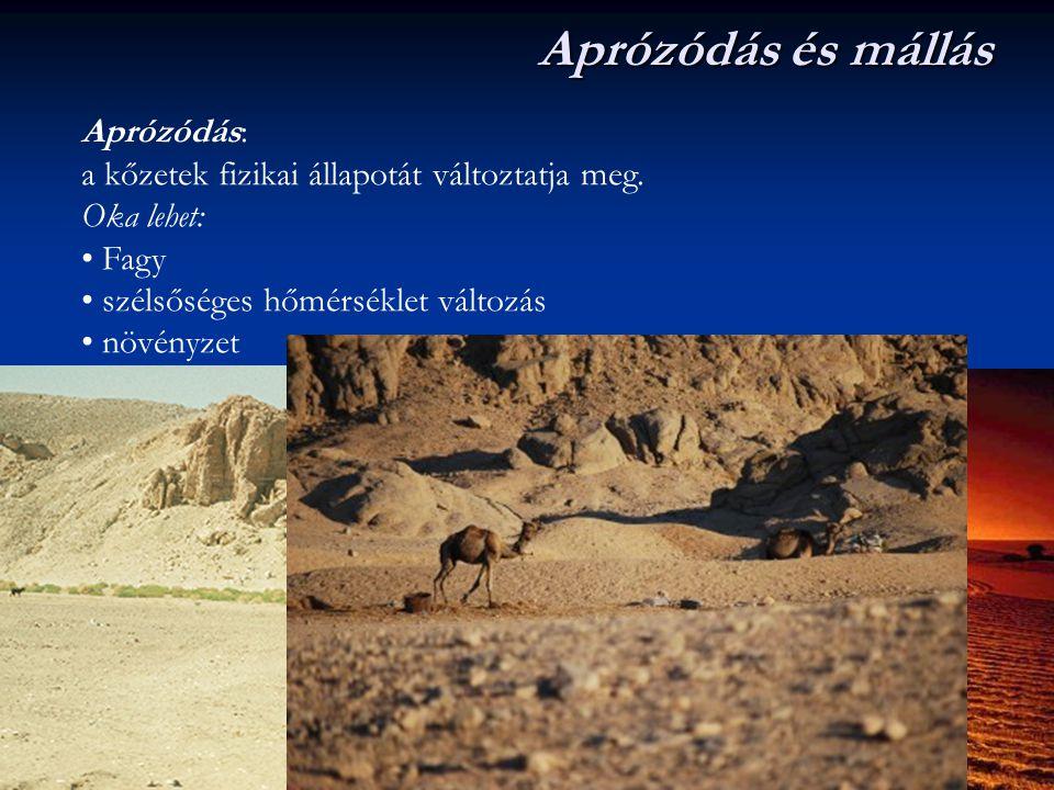 Aprózódás és mállás Aprózódás: a kőzetek fizikai állapotát változtatja meg. Oka lehet: Fagy. szélsőséges hőmérséklet változás.