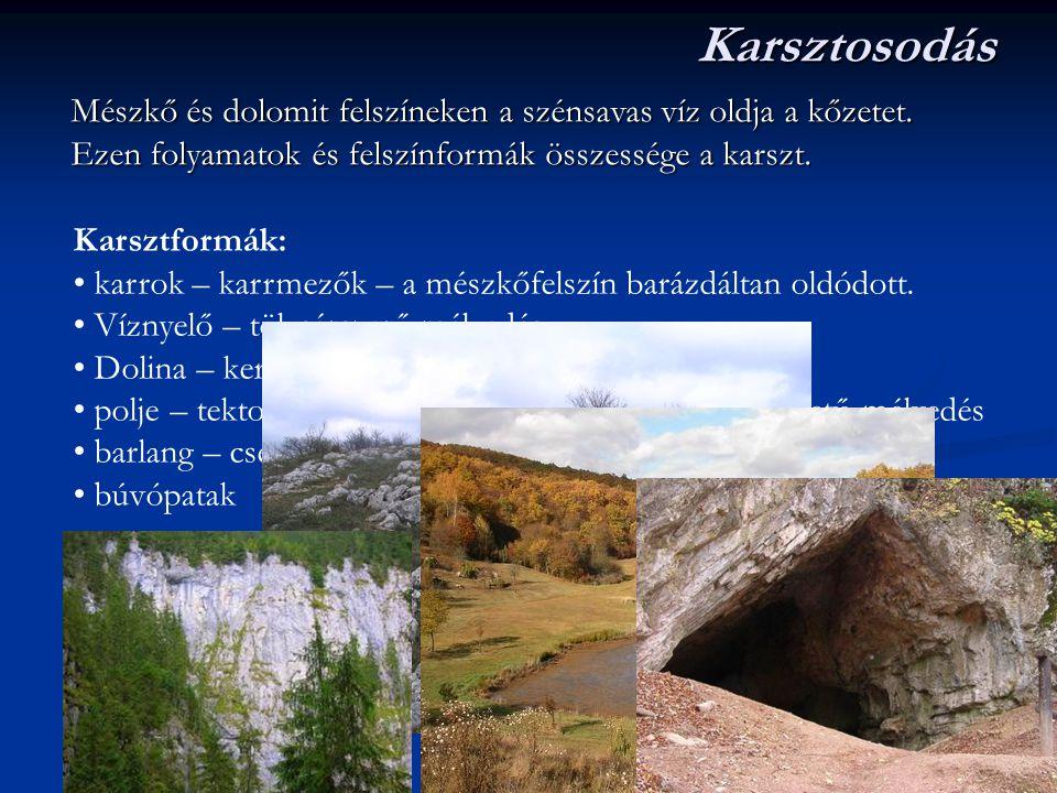 Karsztosodás Mészkő és dolomit felszíneken a szénsavas víz oldja a kőzetet. Ezen folyamatok és felszínformák összessége a karszt.