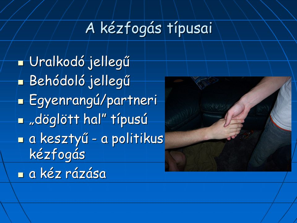 A kézfogás típusai Uralkodó jellegű Behódoló jellegű