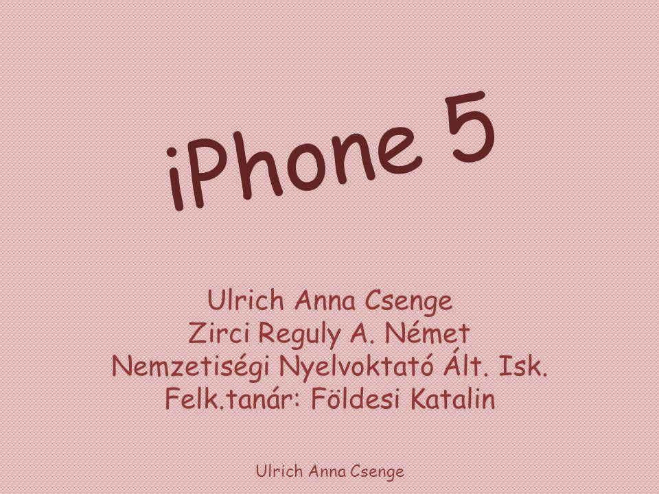 iPhone 5 Ulrich Anna Csenge Zirci Reguly A. Német Nemzetiségi Nyelvoktató Ált. Isk. Felk.tanár: Földesi Katalin.