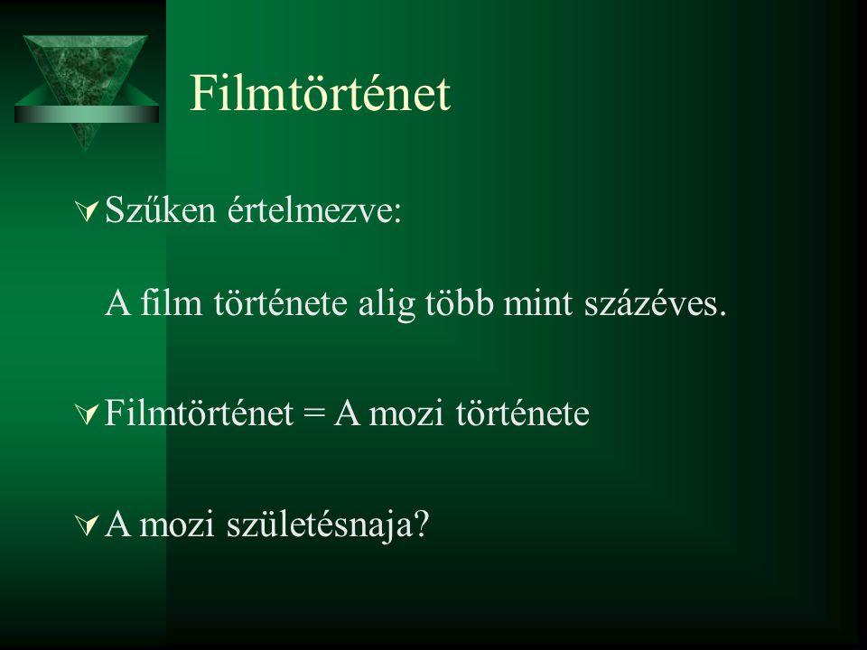 Filmtörténet Szűken értelmezve: A film története alig több mint százéves. Filmtörténet = A mozi története.