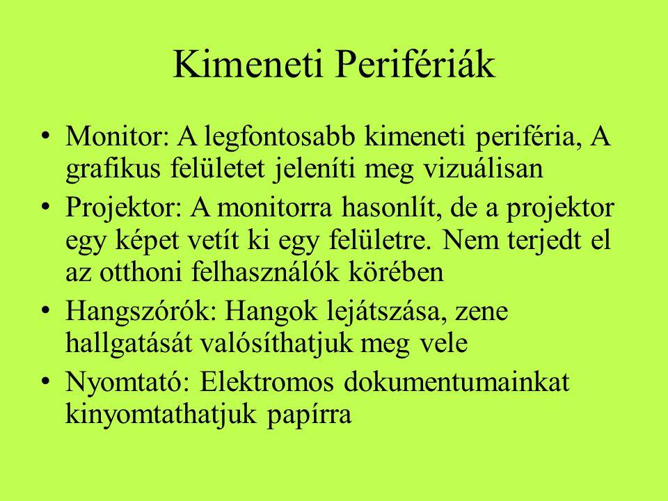Kimeneti Perifériák Monitor: A legfontosabb kimeneti periféria, A grafikus felületet jeleníti meg vizuálisan.