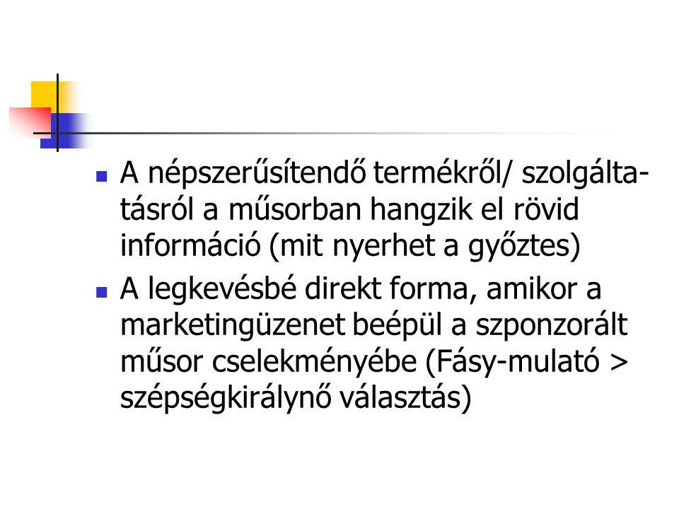 A népszerűsítendő termékről/ szolgálta-tásról a műsorban hangzik el rövid információ (mit nyerhet a győztes)