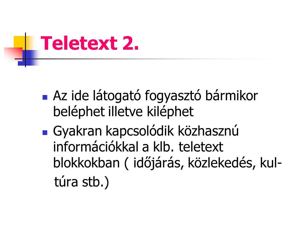 Teletext 2. Az ide látogató fogyasztó bármikor beléphet illetve kiléphet.