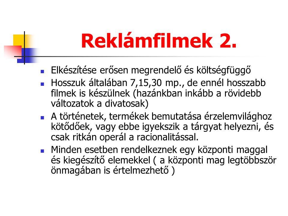 Reklámfilmek 2. Elkészítése erősen megrendelő és költségfüggő