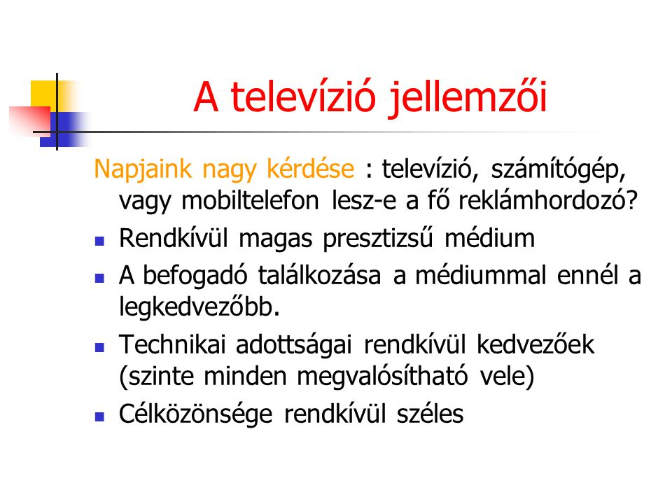 A televízió jellemzői Napjaink nagy kérdése : televízió, számítógép, vagy mobiltelefon lesz-e a fő reklámhordozó