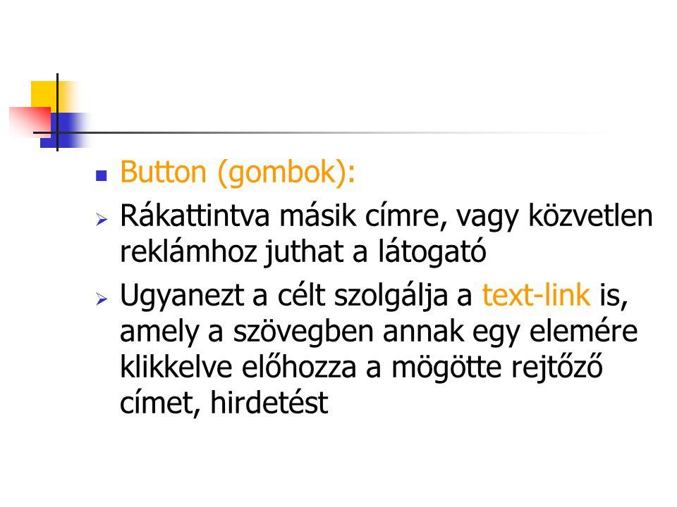 Button (gombok): Rákattintva másik címre, vagy közvetlen reklámhoz juthat a látogató.