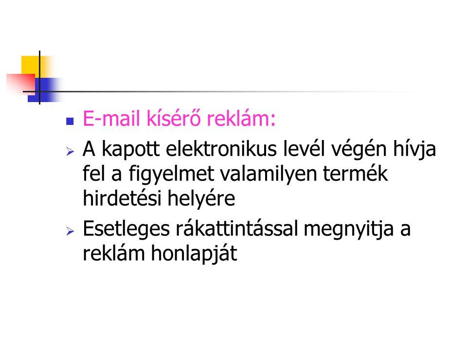E-mail kísérő reklám: A kapott elektronikus levél végén hívja fel a figyelmet valamilyen termék hirdetési helyére.