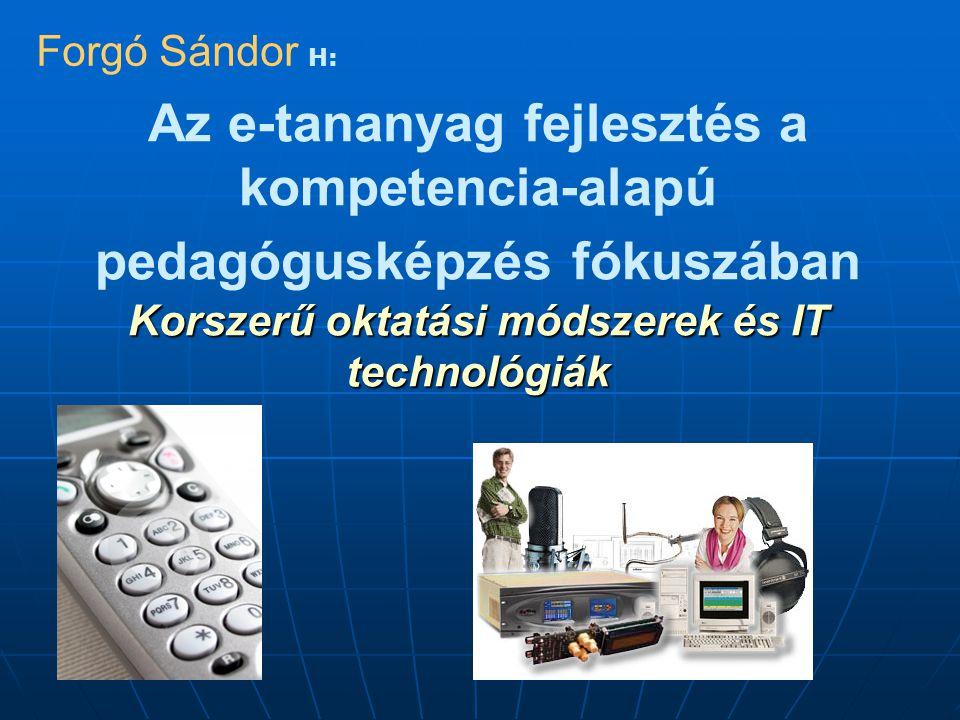 Forgó Sándor H: Az e-tananyag fejlesztés a kompetencia-alapú pedagógusképzés fókuszában Korszerű oktatási módszerek és IT technológiák.