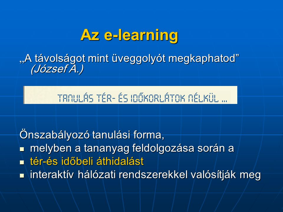 """Az e-learning """"A távolságot mint üveggolyót megkaphatod (József A.)"""