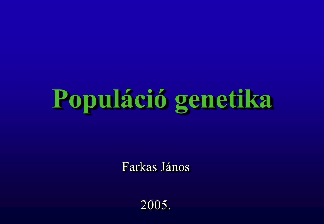 Populáció genetika Farkas János 2005.