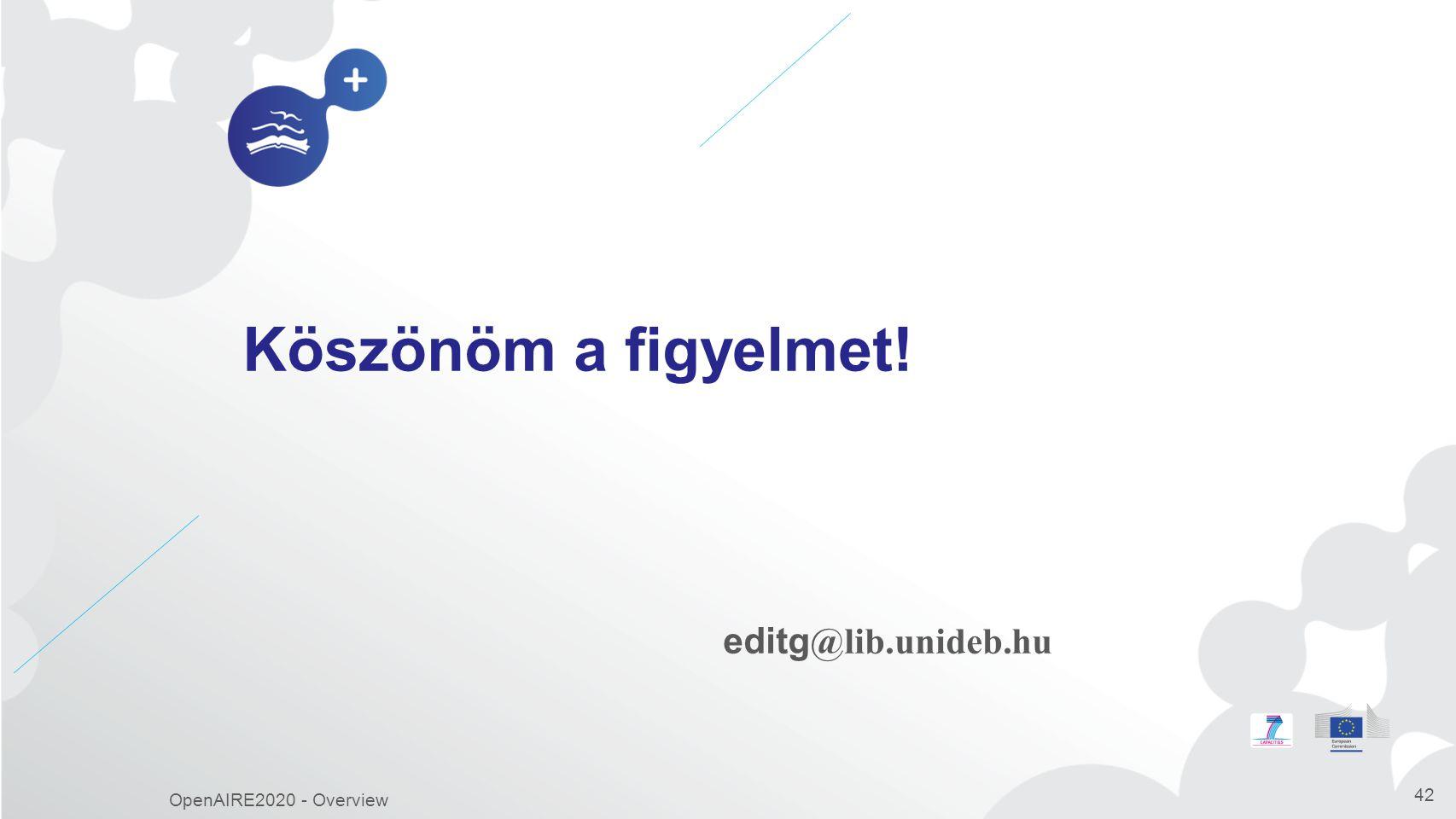 Köszönöm a figyelmet! editg@lib.unideb.hu OpenAIRE2020 - Overview