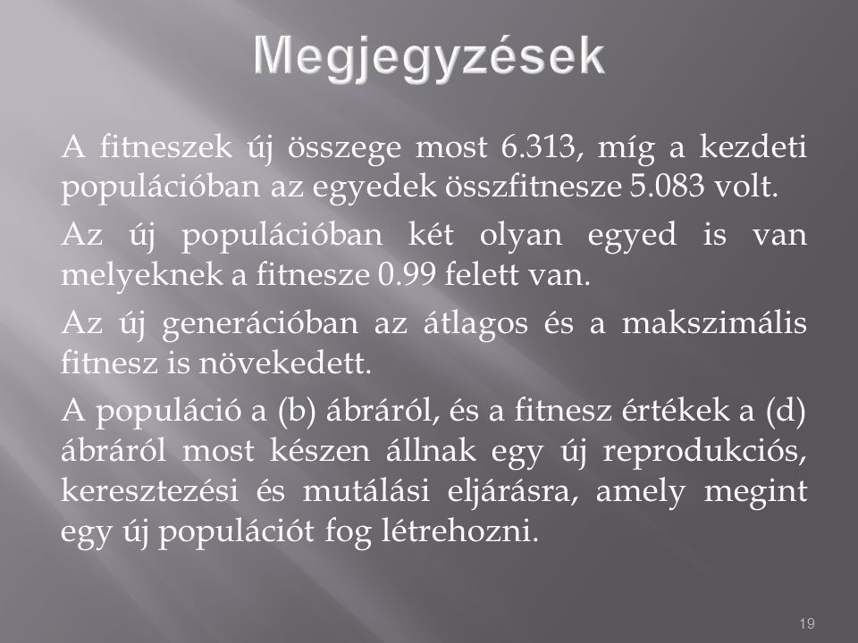Megjegyzések A fitneszek új összege most 6.313, míg a kezdeti populációban az egyedek összfitnesze 5.083 volt.