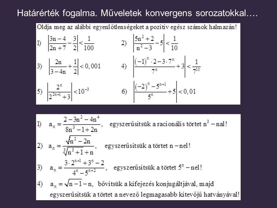 Határérték fogalma. Műveletek konvergens sorozatokkal….