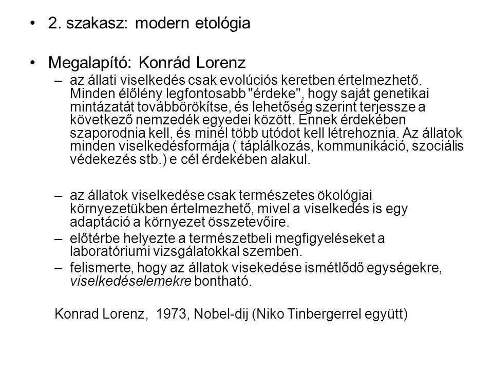 2. szakasz: modern etológia Megalapító: Konrád Lorenz