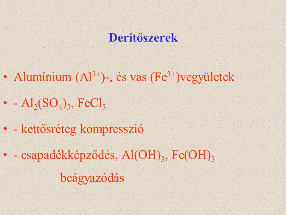 Derítőszerek Alumínium (Al3+)-, és vas (Fe3+)vegyületek. - Al2(SO4)3, FeCl3. - kettősréteg kompresszió.