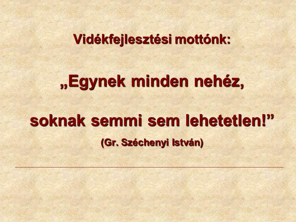 """Vidékfejlesztési mottónk: """"Egynek minden nehéz, soknak semmi sem lehetetlen! (Gr. Széchenyi István)"""