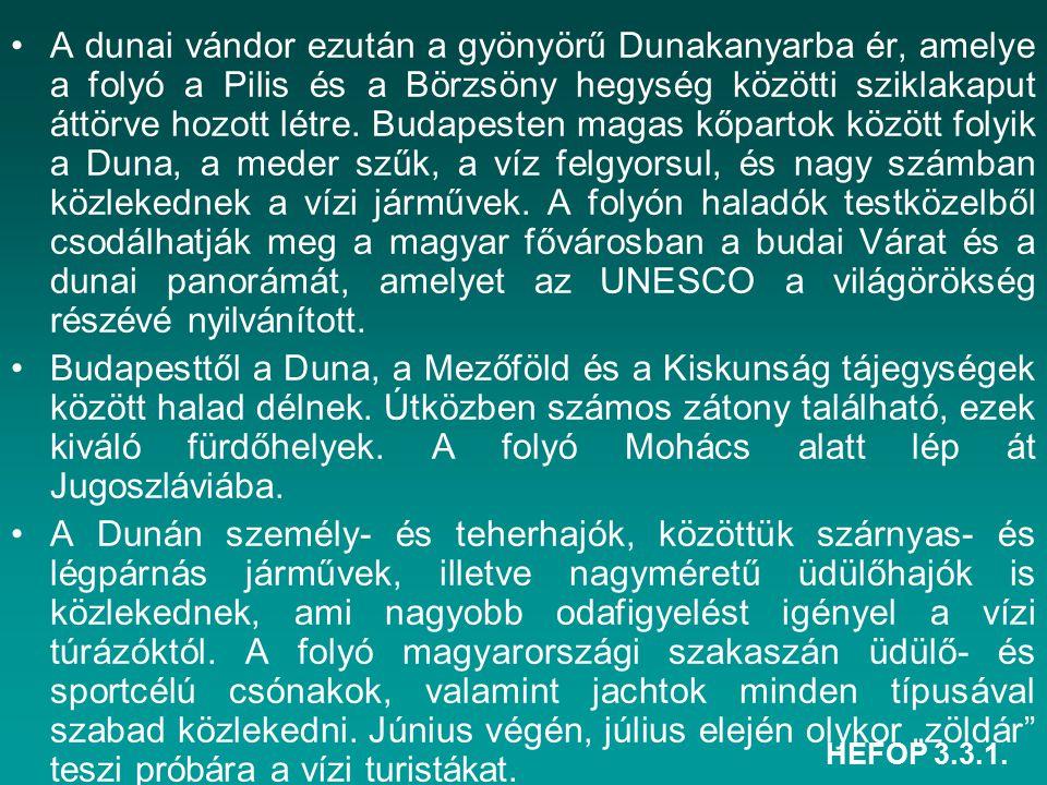 A dunai vándor ezután a gyönyörű Dunakanyarba ér, amelye a folyó a Pilis és a Börzsöny hegység közötti sziklakaput áttörve hozott létre. Budapesten magas kőpartok között folyik a Duna, a meder szűk, a víz felgyorsul, és nagy számban közlekednek a vízi járművek. A folyón haladók testközelből csodálhatják meg a magyar fővárosban a budai Várat és a dunai panorámát, amelyet az UNESCO a világörökség részévé nyilvánított.
