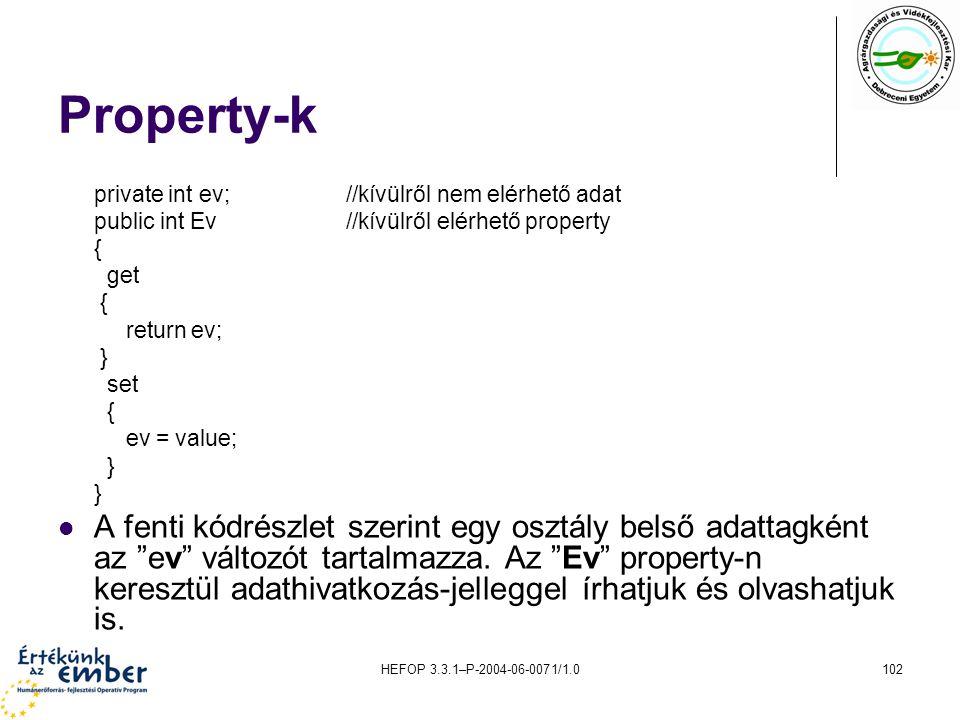 Property-k private int ev; //kívülről nem elérhető adat. public int Ev //kívülről elérhető property.